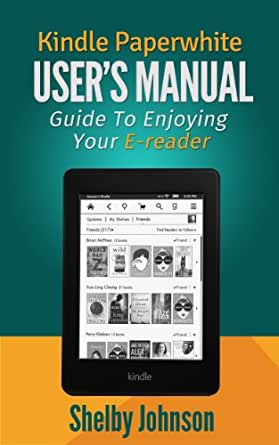 Kindle Paperwhite User Manual: Guide to Enjoying your E