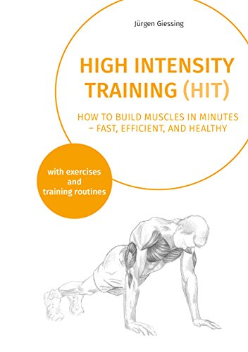 High Intensity Training: How to build muscles in minutes - fast, efficient, and healthy (Best Workouts To Build Muscle Mass Fast)