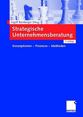 Strategische Unternehmensberatung: Konzeptionen - Prozesse - Methoden
