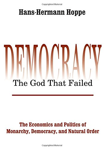 Book cover from Democracy – The God That Failed: The Economics and Politics of Monarchy, Democracy and Natural Order (Perspectives on Democratic Practice) by Hans-Hermann Hoppe