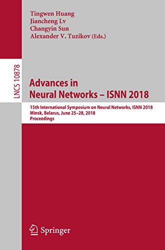Advances in Neural Networks - ISNN 2018: 15th International Symposium on Neural Networks, ISNN 2018, Minsk, Belarus, June 25-28, 2018, Proceedings (Lecture Notes in Computer Science Book 10878) (Advances In Neural Information Processing Systems 25)