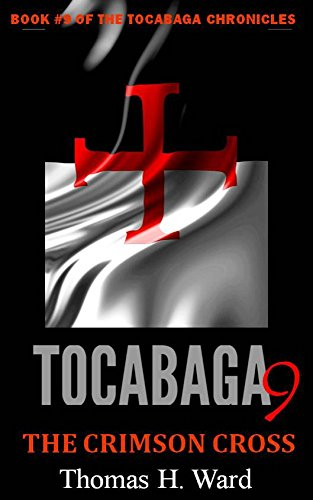 TOCABAGA 9: THE CRIMSON CROSS (THE TOCABAGA CHRONICLES: A Jack Gunn Suspense Thriller) by [WARD, THOMAS H.]
