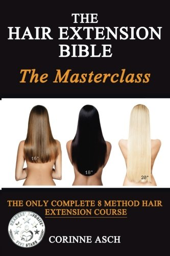 The Hair Extension Bible- The Masterclass: The Only Complete 8 Method Hair Extension Course (Full Color) (Extensions Colour)