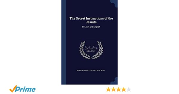 The Secret Instructions of the Jesuits: In Latin and English ...