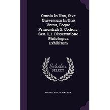 Omnia in Uno, Sive Universum in Uno Versu, Eoque Primordiali S. Codicis, Gen. I, 1. Dissertatione Philologica Exhibitum