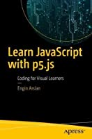 Learn JavaScript with p5.js: Coding for Visual Learners Front Cover