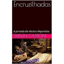 Encruzilhadas: A Jornada do Mestre Alquimista (Portuguese Edition)