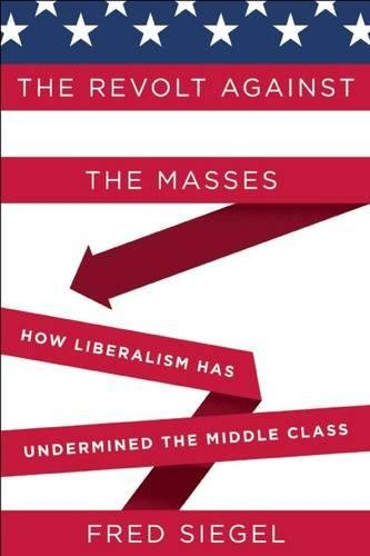 The Revolt Against the Masses: How Liberalism Has Undermined the Middle Class