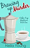 Brewing Up Murder (Coffee Cup Mysteries Book 1)