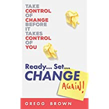 Ready. Set. Change Again!: Take Control of Change Before It Takes Control of You