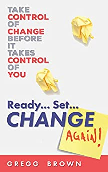 Ready. Set. Change Again!: Take Control of Change Before It Takes Control of You by [Brown, Gregg]