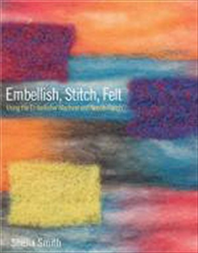 Embellish, Stitch, Felt: Using the Embellisher Machine and Needle-Punch Techniques by Sterling Publishing