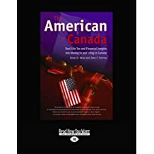 The American in Canada: Real-Life Tax and Financial Insights into Moving to and Living in Canada