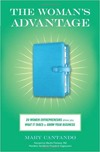 The Woman's Advantage: 20 Women Entrepreneurs Show You What it Takes to Grow Your Business