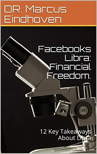 Facebooks Libra: Financial Freedom.: 12 Key Takeaways About Libra
