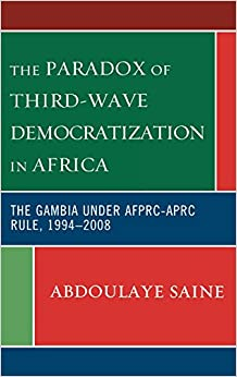 Book The Paradox of Third-Wave Democratization in Africa: The Gambia under AFPRC-APRC Rule, 1994-2008