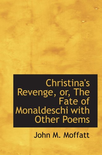 Christina's Revenge, or, The Fate of Monaldeschi with Other Poems