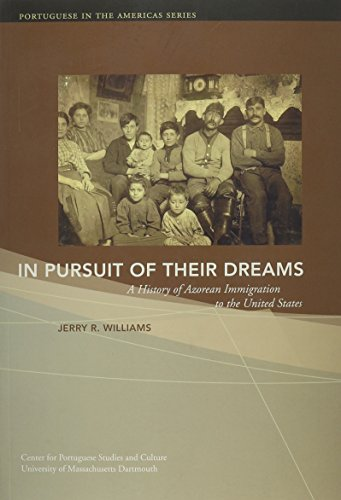 In Pursuit of Their Dreams: A History of Azorean Immigration to the United States, 2nd Edition (Portuguese in the Americ