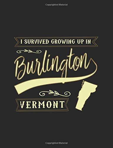 I Survived Growing Up In Burlington Vermont: Funny Journal, Blank Lined Journal Notebook, 8.5 x 11 (Journals To Write In)