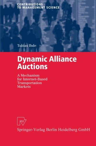Dynamic Alliance Auctions  A Mechanism For Internet Based Transportation Markets  Contributions To Management Science