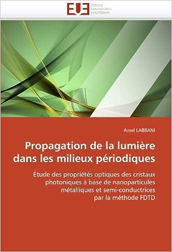 Téléchargement gratuit de livres pdf en ligne Propagation de la lumière dans les milieux périodiques: Étude des propriétés optiques des cristaux photoniques à base de nanoparticules métalliques et semi-conductrices par la méthode FDTD PDF CHM ePub