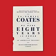 We Were Eight Years in Power: An American Tragedy Audiobook by Ta-Nehisi Coates Narrated by Beresford Bennett