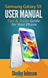 Samsung Galaxy S5 User Manual: Tips & Tricks Guide for Your Phone! (English Edition)