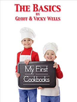 My First Cookbooks - The Basics by [Wells, Geoff, Wells, Vicky]