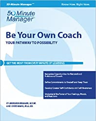 Be Your Own Coach: Your Pathway to Possibility (Crisp Fifty Minute Series)