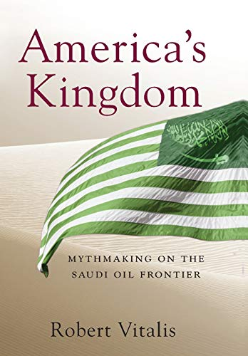 America's Kingdom: Mythmaking on the Saudi Oil Frontier (Stanford Studies in Middle Eastern and Islamic Societies and Cu