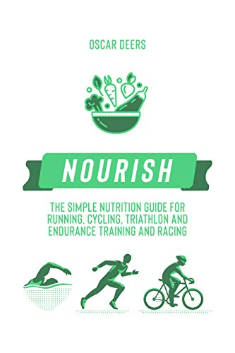 Nourish: The Simple Running, Cycling, and Endurance Athlete Nutrition Guide for Training and Racing by [Deers, Oscar]