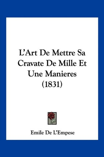 Download L'Art De Mettre Sa Cravate De Mille Et Une Manieres (1831) (French Edition) ebook