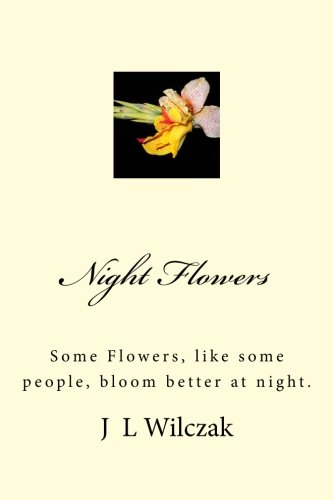 Download Night Flowers: Some Flowers, like some people, bloom better at night. PDF