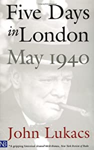 Five Days in London: May 1940 from Yale University Press