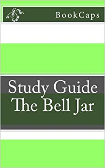 The Bell Jar: A BookCaps Study Guide