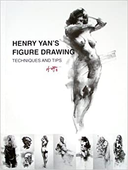 Henry Yans Figure Drawing Techniques And Tips Yan 9781427610232 Amazon Books