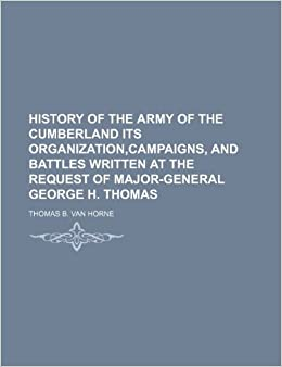 Book History of the Army of the Cumberland Its Organization, campaigns, and Battles Written at the Request of Major-General George H. Thomas