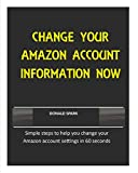 CHANGE YOUR AMAZON ACCOUNT INFORMATION NOW: Simple