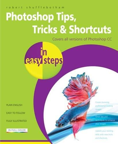 Photoshop Tips, Tricks & Shortcuts in easy steps: Over 1000 tips, tricks and shortcuts