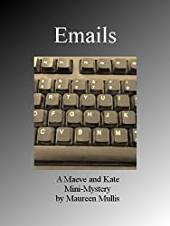 Emails: A Maeve and Kate Mini-Mystery (A Maeve and Kate Cozy Mystery)