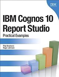IBM Cognos 10 Report Studio: Practical Examples (IBM Press)
