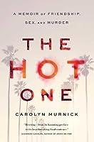 The Hot One: A Memoir of Friendship, Sex, and Murder
