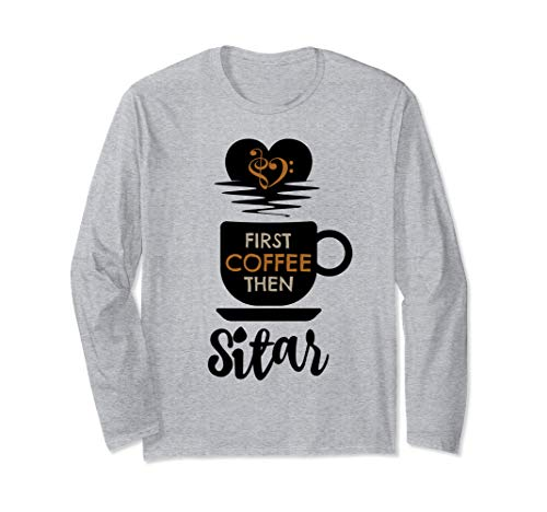 First Coffee Then Sitar Indian Music Lover Sitarist Unisex Long Sleeve T-Shirt