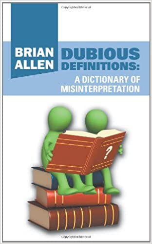 Read PDF Dubious Definitions: A Dictionary of Misinterpretation
