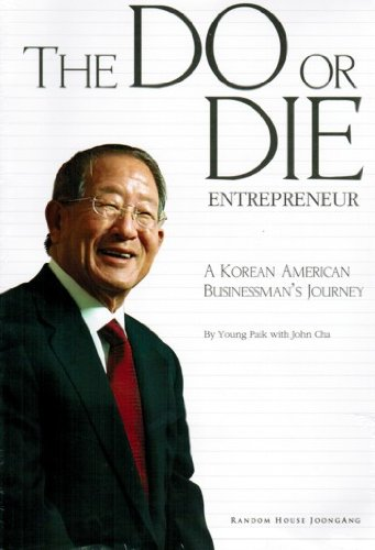 The Do or Die Entrepreneur (A Korean American Businessman's Journey)
