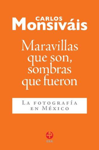Maravillas que son, sombras que fueron. La fotografía en México (Spanish - Francis And Lola