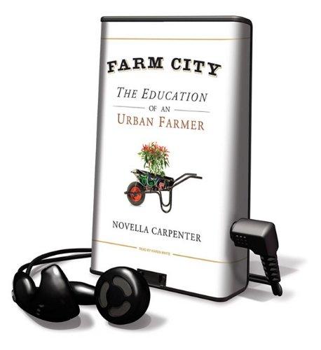 Farm City: The Education of an Urban Farmer With Earbuds ...