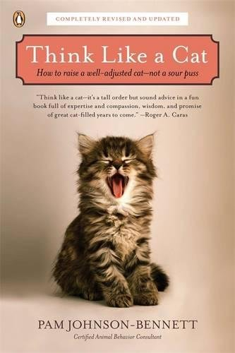 Think Like a Cat: How to Raise a Well-Adjusted Cat--Not a Sour - Johnson In Stores City