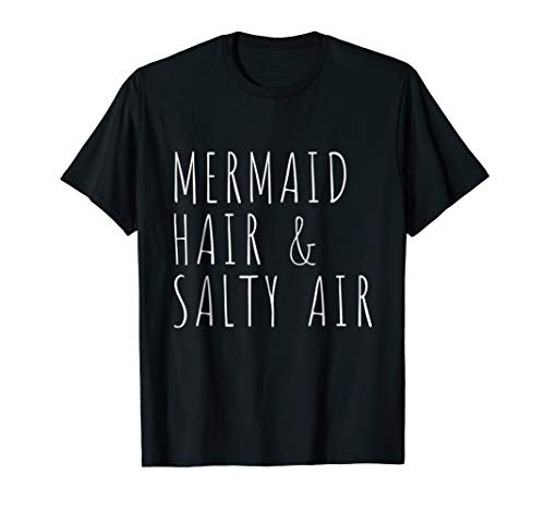 (Mermaid Hair & Salty Air Funny Women Quote Sarcastic T-shirt)