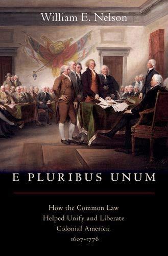 E Pluribus Unum: How the Common Law Helped Unify and Liberate Colonial America, 1607-1776 (E Pluribus Unum)